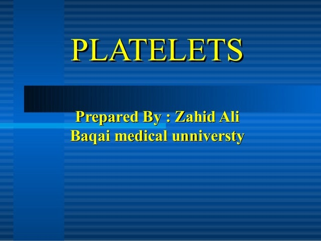PLATELETS Prepared By : Zahid Ali Baqai medical unniversty