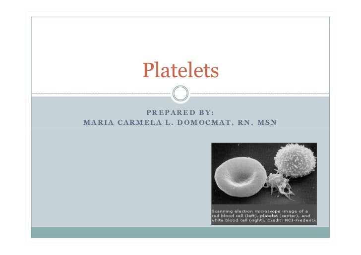 Platelets          PREPARED BY:MARIA CARMELA L. DOMOCMAT, RN, MSN