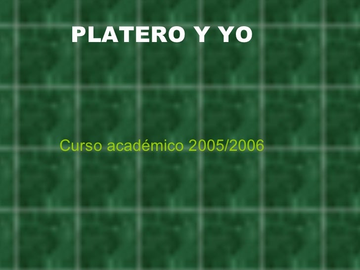 PLATERO Y YO <ul><li>Curso académico 2005/2006 </li></ul>