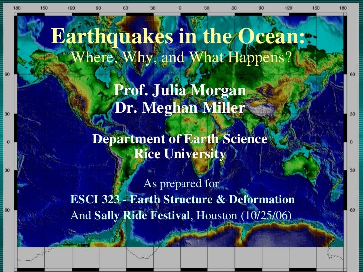 Earthquakes in the Ocean:  Where, Why, and What Happens? As prepared for  ESCI 323 - Earth Structure & Deformation And  Sa...