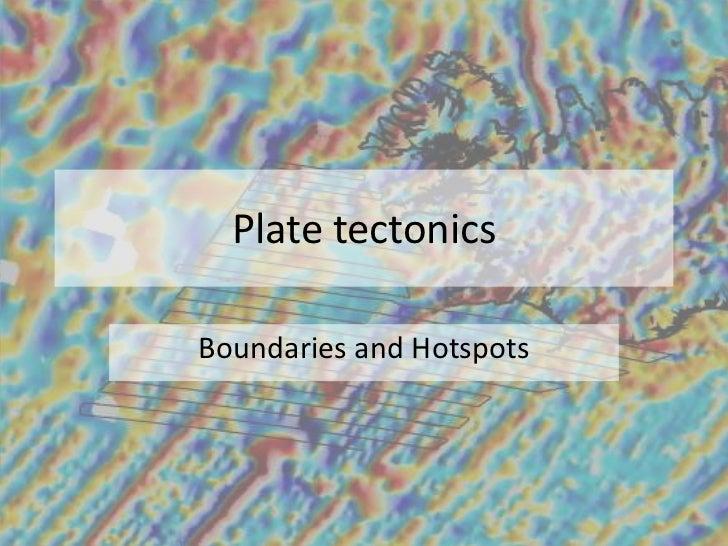 Plate tectonics<br />Boundaries and Hotspots<br />