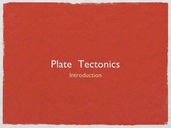 Plate  Tectonics <ul><li>Introduction </li></ul>