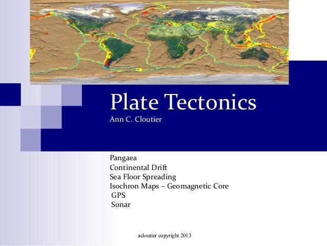 acloutier copyright 2013Plate TectonicsAnn C. CloutierPangaeaContinental DriftSea Floor SpreadingIsochron Maps – Geomagnet...