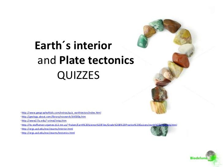 Earth´s interior           and Plate tectonics               QUIZZES•http://www.geography4kids.com/extras/quiz_earthtecton...