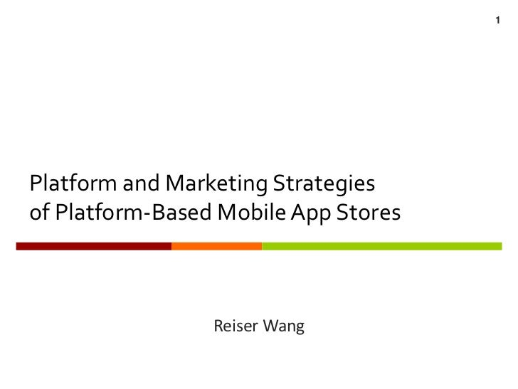 Platform and Marketing Strategies of Platform-Based Mobile App Stores <br />Reiser Wang <br />1<br />