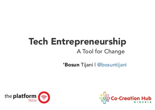 Tech Entrepreneurship A Tool for Change 'Bosun Tijani | @bosuntijani