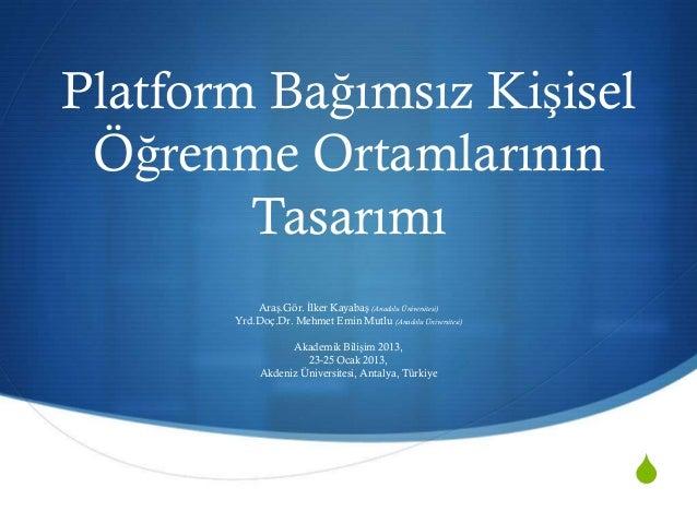 Platform Bağımsız Kişisel Öğrenme Ortamlarının        Tasarımı           Araş.Gör. İlker Kayabaş (Anadolu Üniversitesi)   ...