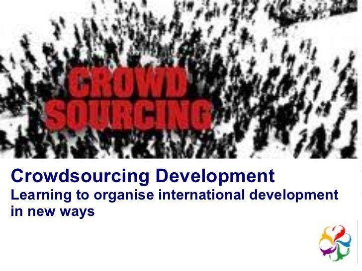 10/09/11 Crowdsourcing Development Learning to organise internationaldevelopment in new ways