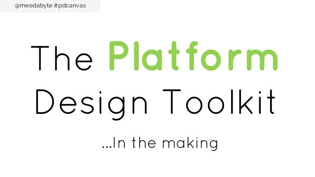@meedabyte #pdcanvas  The Platform Design Toolkit …In the making