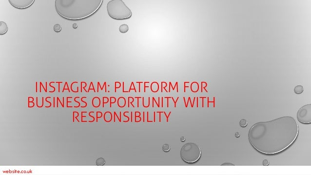 INSTAGRAM: PLATFORM FOR BUSINESS OPPORTUNITY WITH RESPONSIBILITY website.co.uk
