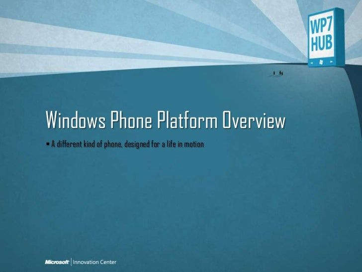 Windows Phone Platform Overview<br /> A different kind of phone, designed for a life in motion<br />