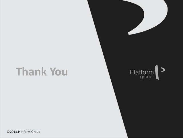 ©2013.Platform Group Thank You