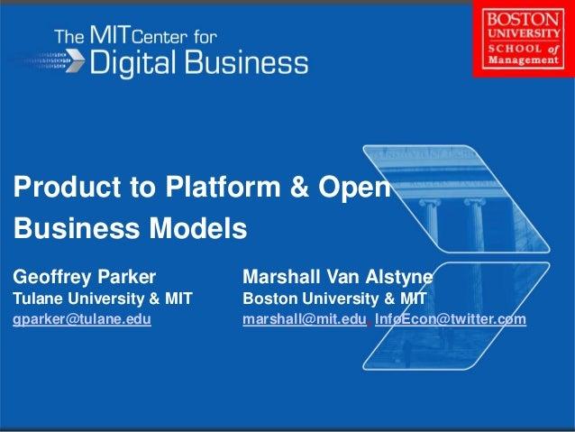 Product to Platform & Open Business Models Geoffrey Parker Marshall Van Alstyne Tulane University & MIT Boston University ...