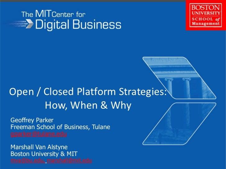 Open / Closed Platform Strategies:How, When & Why<br />Geoffrey Parker<br />Freeman School of Business, Tulane<br />gparke...
