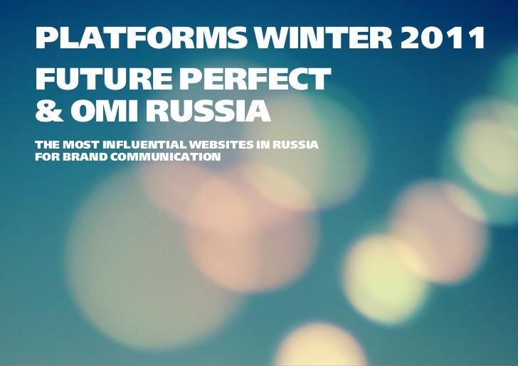 PLATFORMS WINTER 2011FUTURE PERFECT& OMI RUSSIATHE MOST INFLUENTIAL WEBSITES IN RUSSIAFOR BRAND COMMUNICATION