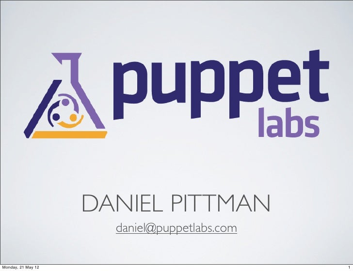 DANIEL PITTMAN                      daniel@puppetlabs.comMonday, 21 May 12                             1