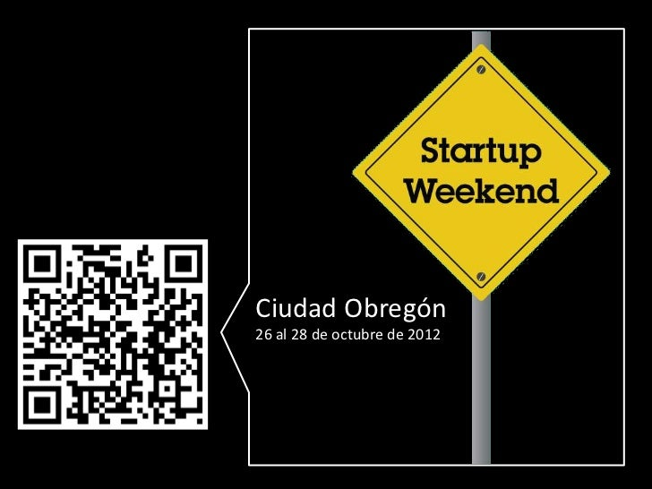 Platica informativa StartupWeekend @  ciudad obregon