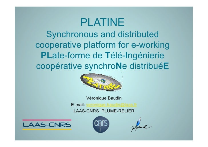 PLATINE   Synchronous and distributed cooperative platform for e-working  PLate-forme de Télé-Ingénierie coopérative synch...