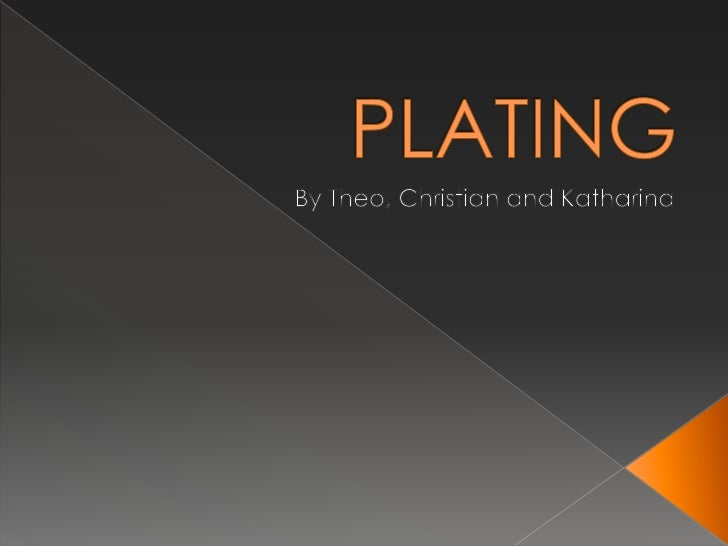 PLATING<br />By Theo, Christian and Katharina<br />
