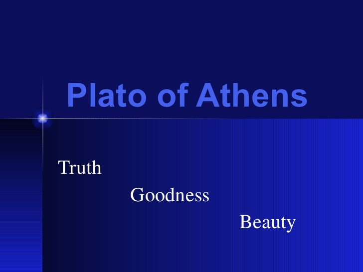Plato of Athens Truth  Goodness  Beauty