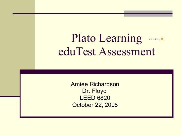 Plato Learning eduTest Assessment Amiee Richardson Dr. Floyd  LEED 6820 October 22, 2008