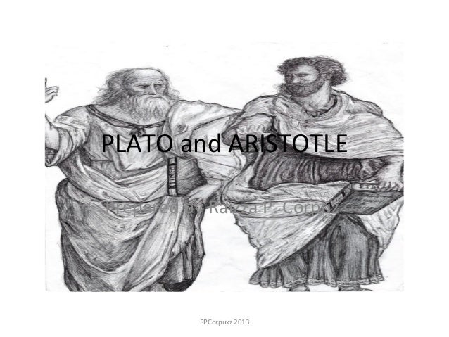 PLATO and ARISTOTLE Prepared by Raizza P. Corpuz RPCorpuxz 2013