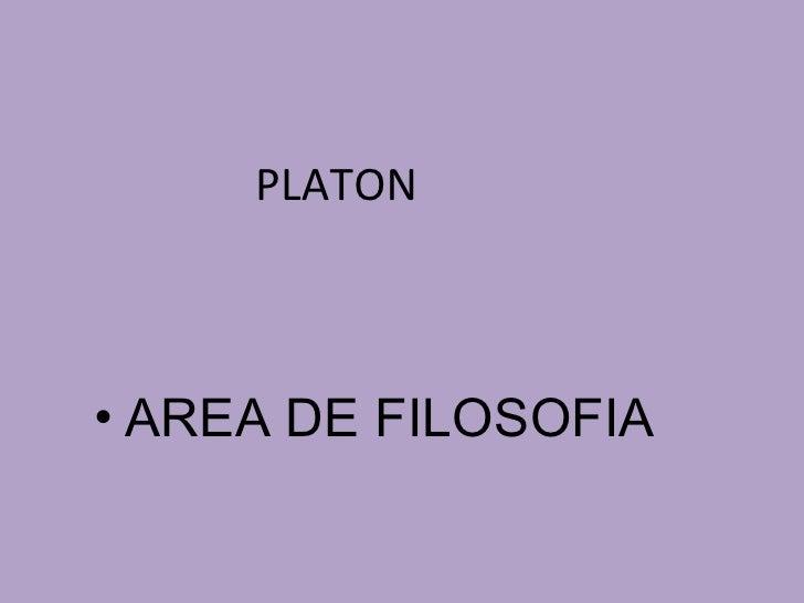 PLATON <ul><li>AREA DE FILOSOFIA </li></ul>