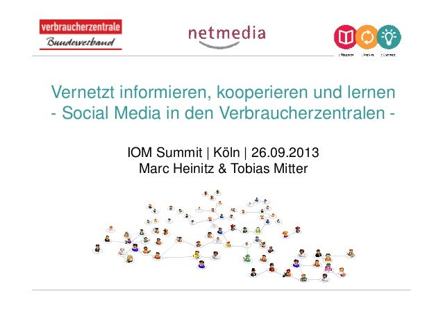 Vernetzt informieren, kooperieren und lernen - Social Media in den Verbraucherzentralen - IOM Summit | Köln | 26.09.2013 M...