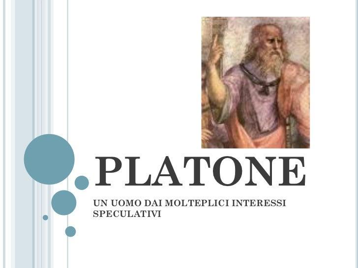 PLATONEUN UOMO DAI MOLTEPLICI INTERESSISPECULATIVI