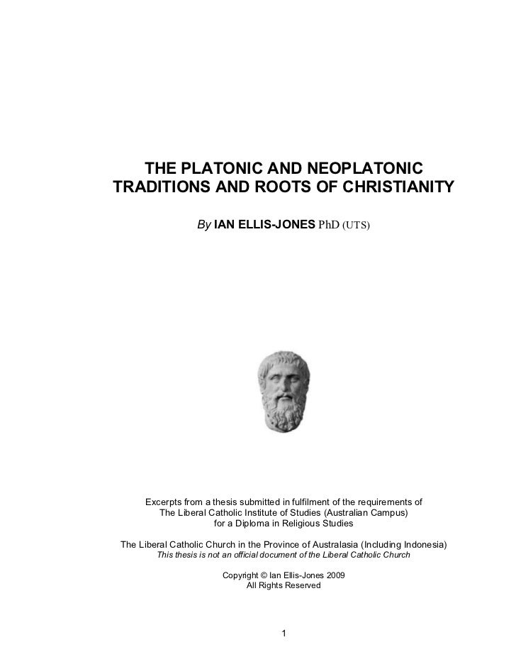 THE PLATONIC AND NEOPLATONICTRADITIONS AND ROOTS OF CHRISTIANITY                   By IAN ELLIS-JONES PhD (UTS)      Excer...