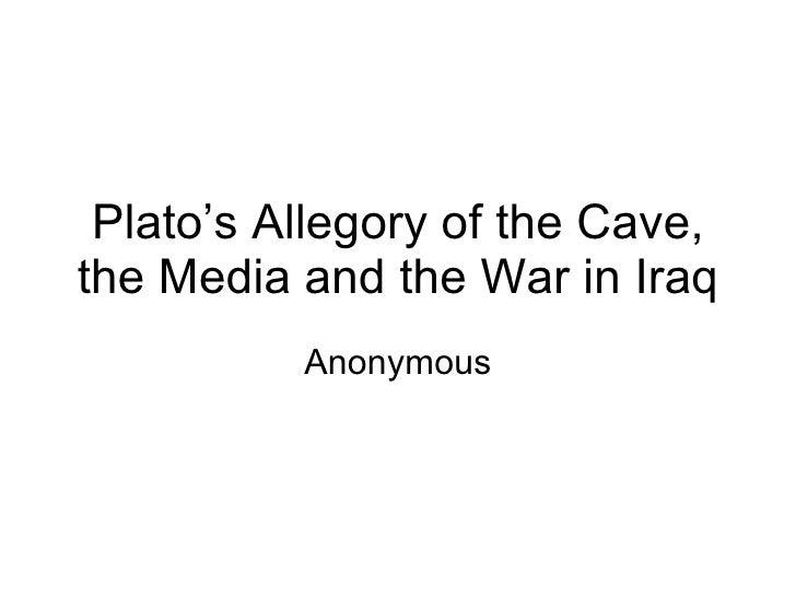Plato's Allegory of the Cave, the Media and the War in Iraq Anonymous