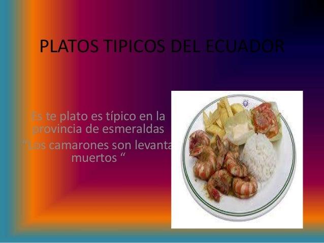 """PLATOS TIPICOS DEL ECUADOR Es te plato es típico en la provincia de esmeraldas """"Los camarones son levanta muertos """""""