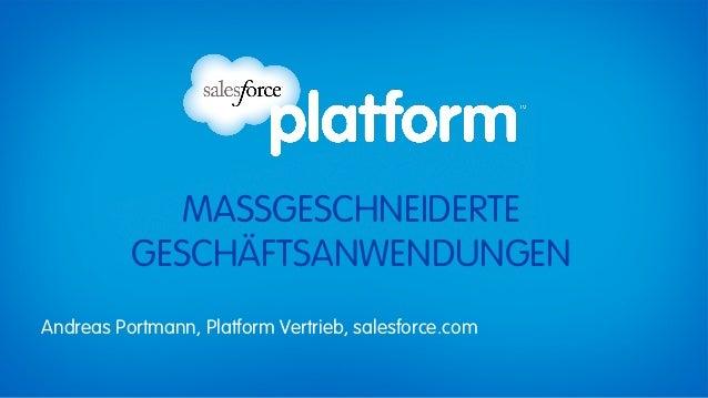 MASSGESCHNEIDERTE          GESCHÄFTSANWENDUNGENAndreas Portmann, Platform Vertrieb, salesforce.com