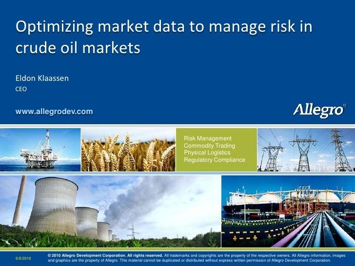 Optimizing market data to manage risk in crude oil markets Eldon Klaassen CEO   www.allegrodev.com                        ...