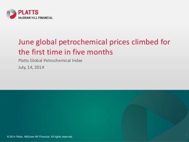 © 2014 Platts, McGraw Hill Financial. All rights reserved. June global petrochemical prices climbed for the first time in ...