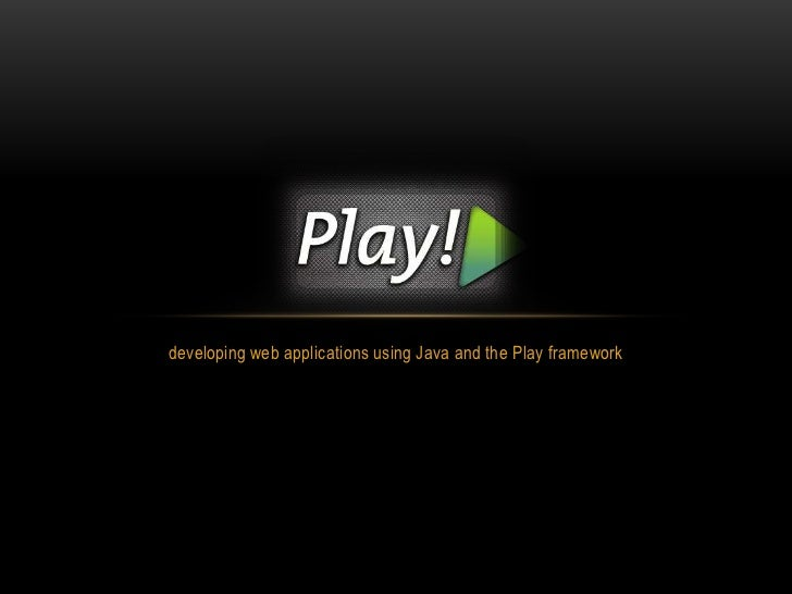 Developing web apps using Java and the Play framework