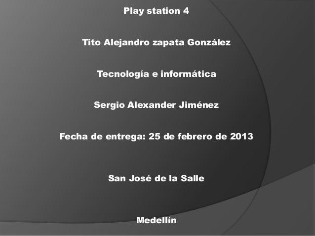 Play station 4    Tito Alejandro zapata González       Tecnología e informática      Sergio Alexander JiménezFecha de entr...