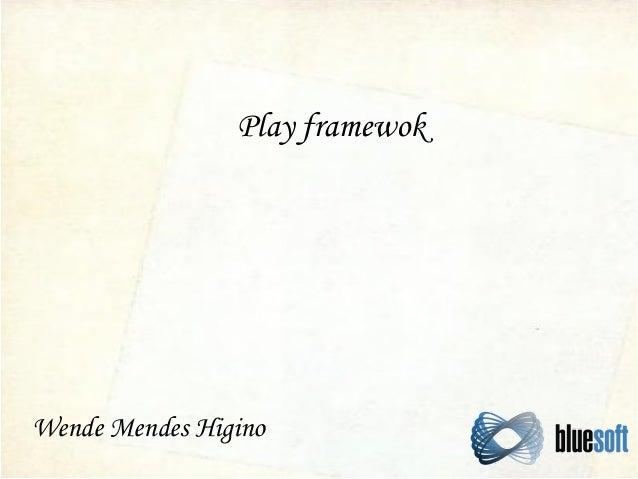 Play framewok  Wende Mendes Higino