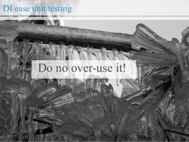 Do not over-use unit testing