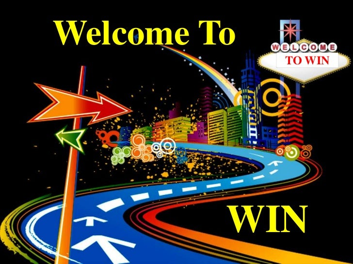 Welcome To             TO WIN         WIN