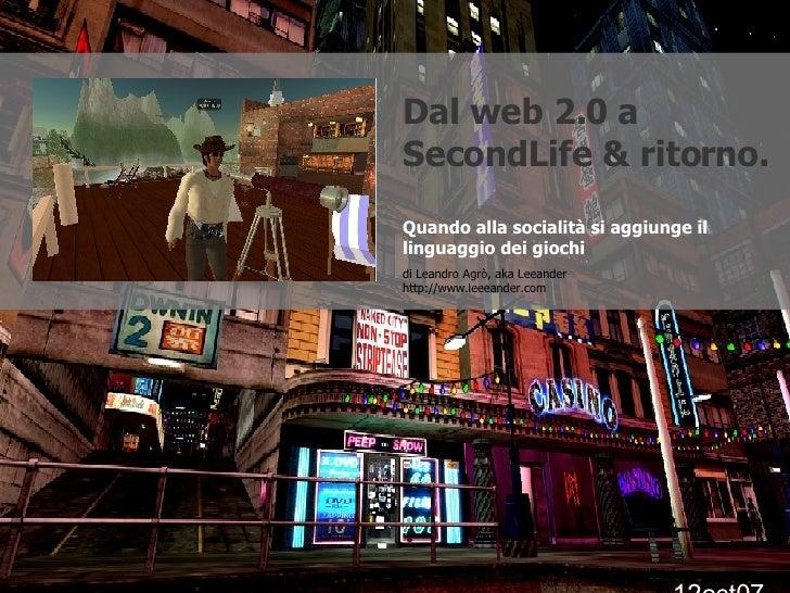 Dal web 2.0 a SecondLife & ritorno. Quando alla socialità si aggiunge il linguaggio dei giochi di Leandro Agrò, aka Leeand...