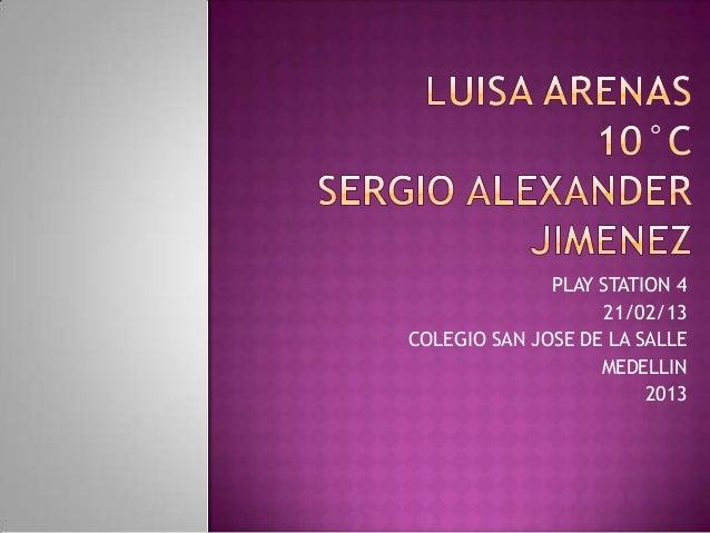 PLAY STATION 4                   21/02/13COLEGIO SAN JOSE DE LA SALLE                   MEDELLIN                        2013