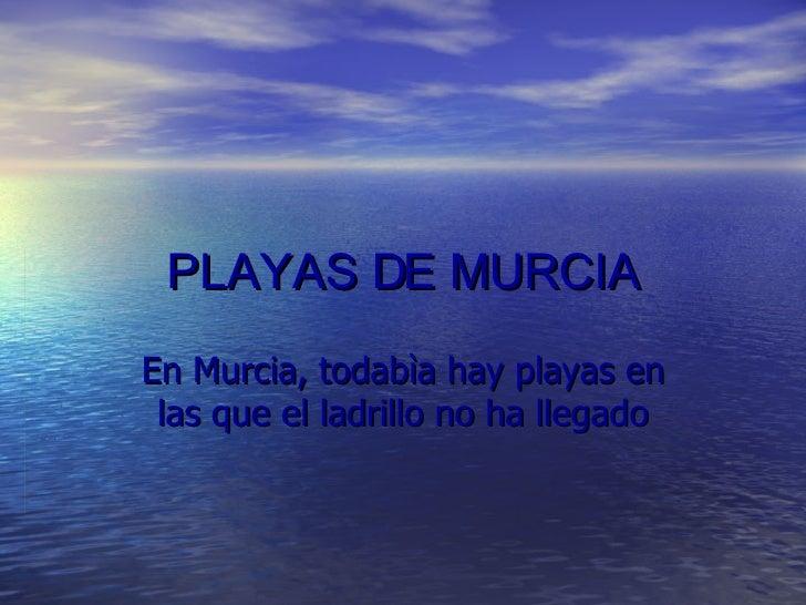 PLAYAS DE MURCIA En Murcia, todabìa hay playas en las que el ladrillo no ha llegado