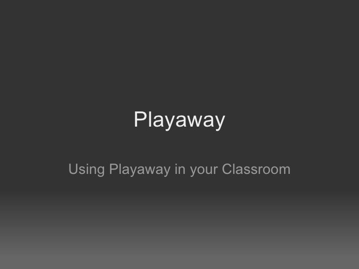 Playaway Using Playaway in your Classroom