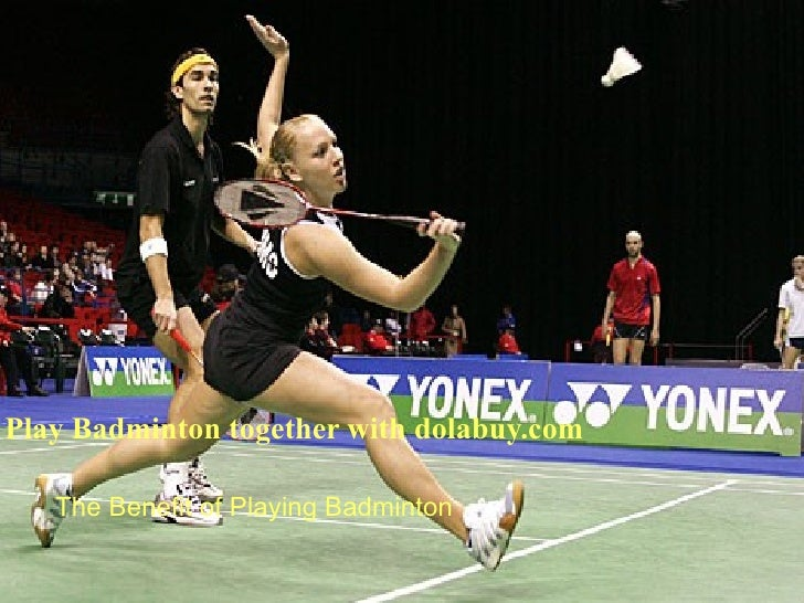 Play Badminton together with dolabuy.com   The Benefit of Playing Badminton