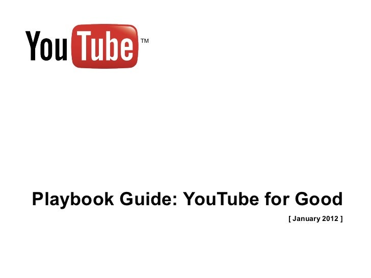 Playbook Guide: YouTube for Good                          [ January 2012 ]