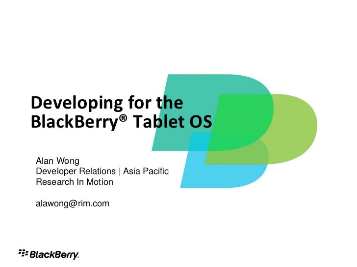 Developing for theBlackBerry® Tablet OSAlan WongDeveloper Relations | Asia PacificResearch In Motionalawong@rim.com       ...