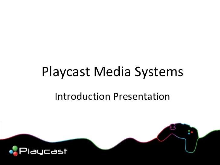Playcast Media Systems Introduction Presentation