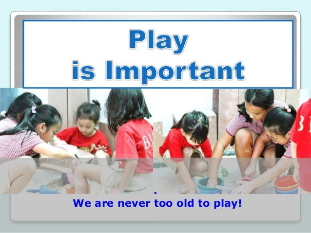 . We are never too old to play!