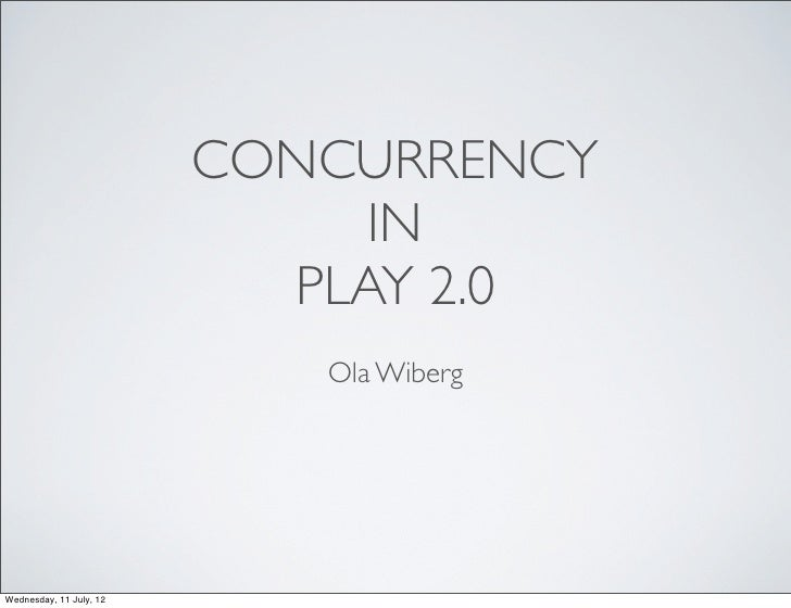 CONCURRENCY                              IN                           PLAY 2.0                            Ola WibergWednes...